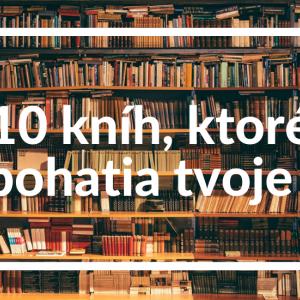 10 kníh, ktoré obohatia tvoje ja